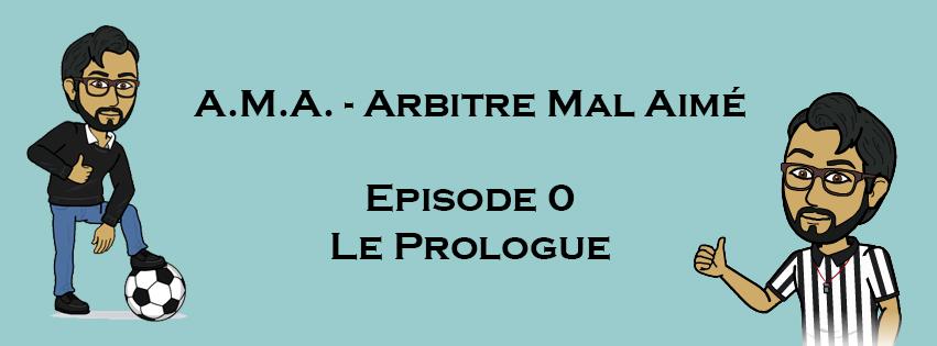 A.M.A. - Arbitre Mal Aimé Episode 0 Le prologue
